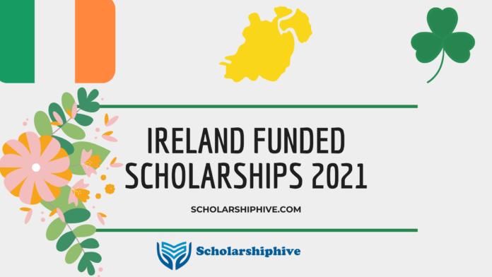 IRELAND FUNDED SCHOLARSHIPS 2021