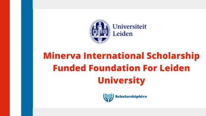 Minerva International Scholarship Funded Foundation For Leiden University